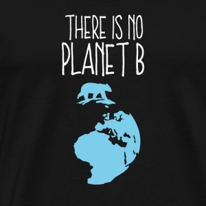 No planet b climate global warming earth gift - Men's Premium T-Shirt