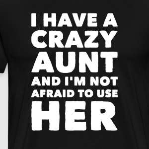 I have a crazy aunt and i'm not afraid to use her - Men's Premium T-Shirt