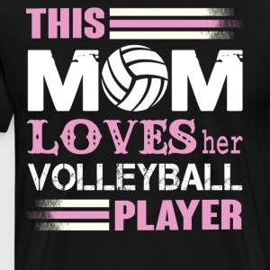 This Mom Loves her Volleyball Player T Shirt - Men's Premium T-Shirt