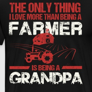 I Love More Than Being A Farmer Is Being A Grandpa - Men's Premium T-Shirt