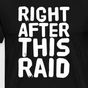 right after this raid - Men's Premium T-Shirt