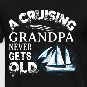 A Cruising Grandpa Never Gets Old T Shirt - Men's Premium T-Shirt