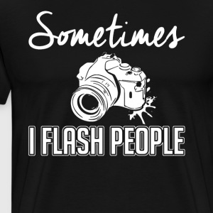 Sometime I Flash People T Shirt Gifts Photographer - Men's Premium T-Shirt