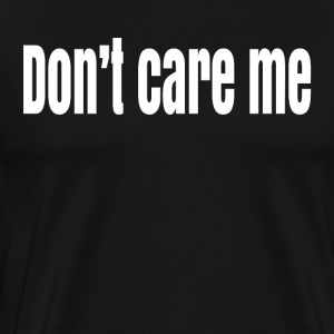 Don t care me - Men's Premium T-Shirt