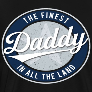 The Finest Daddy in All the Land Father s Day - Men's Premium T-Shirt