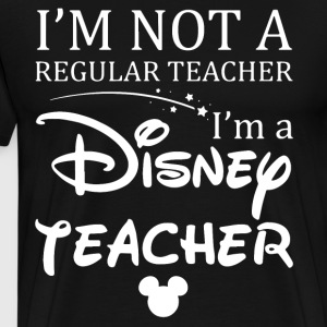 i m not a regular teacher i m a disney teacher - Men's Premium T-Shirt