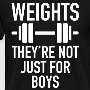 WEIGHTS THEY RE NOT JUST FOR BOYS - Men's Premium T-Shirt