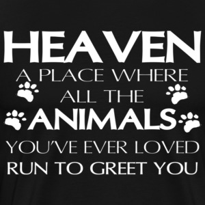 Heaven a place where all the animals you ve ever l - Men's Premium T-Shirt