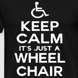 Keep Calm It s Just A Wheel chair - Men's Premium T-Shirt