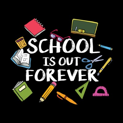 School Is Out Forever - End of School Retirement