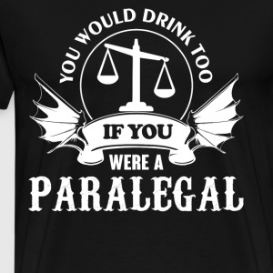 If You Were A Paralegal T Shirt - Men's Premium T-Shirt