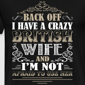 Back Off I Have A British Wife T Shirt - Men's Premium T-Shirt