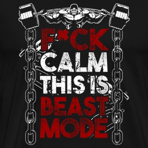 Fuck Calm! Beast! Fitness! Gym! Bodybuilding! - Men's Premium T-Shirt
