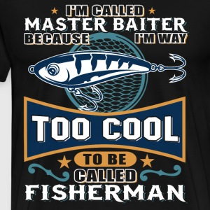 I'm Way Too Cool To Be Called Fisherman T Shirt - Men's Premium T-Shirt