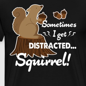 I Get Distracted Squirrel Shirt - Men's Premium T-Shirt