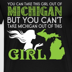 You Can Take This Girl Out Of Michigan T Shirt - Men's Premium T-Shirt