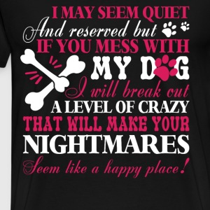 If You Mess With My Dog T Shirt - Men's Premium T-Shirt