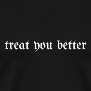 TreatYouBetter goth - Men's Premium T-Shirt