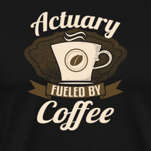 Actuary Fueled By Coffee - Men's Premium T-Shirt