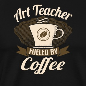 Art Teacher Fueled By Coffee - Men's Premium T-Shirt