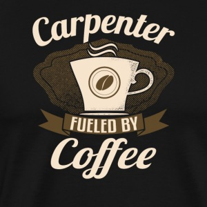 Carpenter Fueled By Coffee - Men's Premium T-Shirt