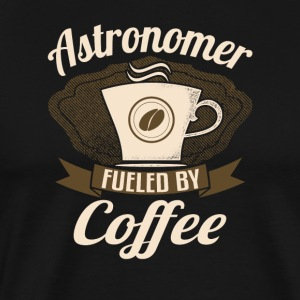 Astronomer Fueled By Coffee - Men's Premium T-Shirt