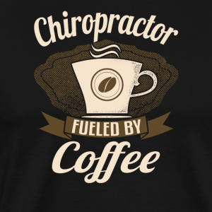 Chiropractor Fueled By Coffee - Men's Premium T-Shirt