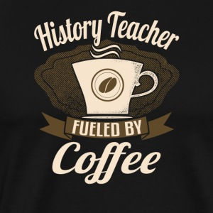 History Teacher Fueled By Coffee - Men's Premium T-Shirt