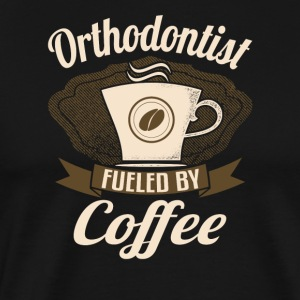 Orthodontist Fueled By Coffee - Men's Premium T-Shirt