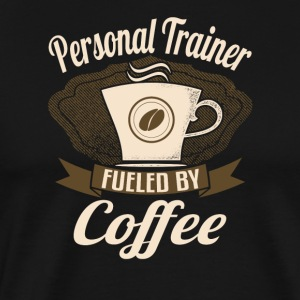 Personal Trainer Fueled By Coffee - Men's Premium T-Shirt