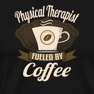 Physical Therapist Fueled By Coffee - Men's Premium T-Shirt