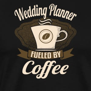 Wedding Planner Fueled By Coffee - Men's Premium T-Shirt