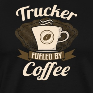 Trucker Fueled By Coffee - Men's Premium T-Shirt