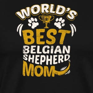 World's Best Belgian Shepherd Mom - Men's Premium T-Shirt