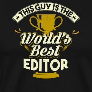 This Guy Is The World's Best Editor - Men's Premium T-Shirt