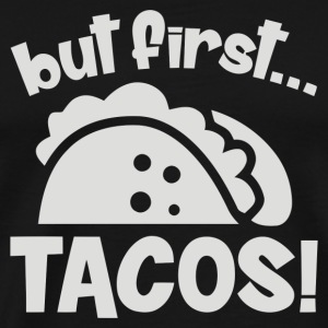 But First Tacos - Men's Premium T-Shirt
