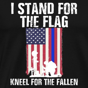 I Stand For The Flag Kneel For The Fallen - Men's Premium T-Shirt