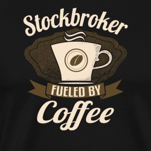 Stockbroker Fueled By Coffee - Men's Premium T-Shirt