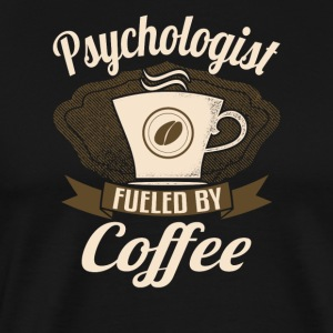 Psychologist Fueled By Coffee - Men's Premium T-Shirt