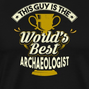 This Guy Is The World's Best Archaeologist - Men's Premium T-Shirt