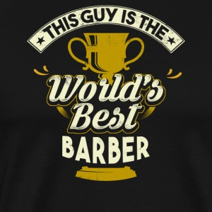 This Guy Is The World's Best Barber - Men's Premium T-Shirt