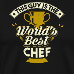 This Guy Is The World's Best Chef - Men's Premium T-Shirt