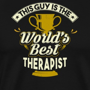This Guy Is The World's Best Therapist - Men's Premium T-Shirt