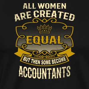 Women Are Created Equal Some Become Accountants - Men's Premium T-Shirt