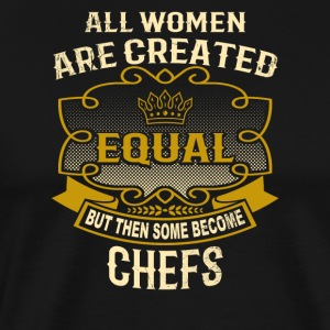 All Women Are Created Equal Some Become Chefs - Men's Premium T-Shirt