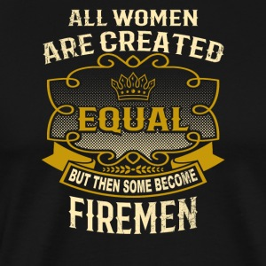 All Women Are Created Equal Some Become Firemen - Men's Premium T-Shirt