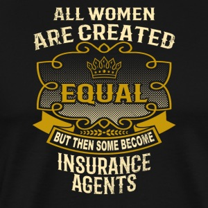 Women Created Equal Some Become Insurance Agents - Men's Premium T-Shirt