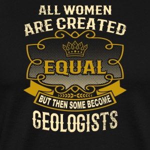 Women Are Created Equal Some Become Geologists - Men's Premium T-Shirt