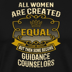 Women Created Equal Become Guidance Counselors - Men's Premium T-Shirt