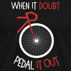 When it doubt, pedal it out - Men's Premium T-Shirt